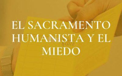El sacramento humanista y el miedo